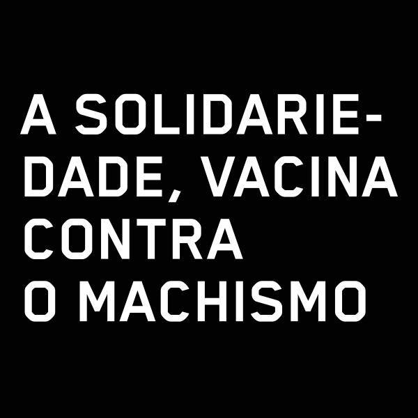 Rótulo, a solidariedade, vacina contra o machismo
